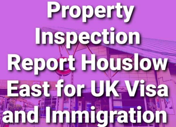 Property Inspection Report Hounslow East for UK Visa and Immigration