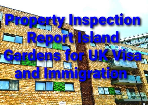 Property Inspection Report Island Gardens for UK Visa and Immigration