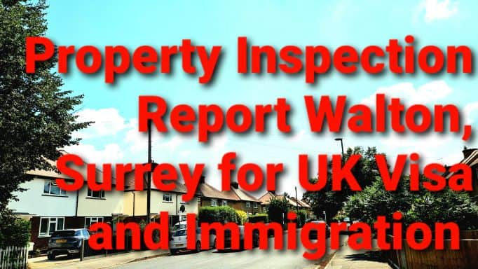 Property Inspection Report Walton Surrey for UK Visa and Immigration